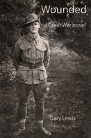 Gary Lewis: Wounded: A Great War Novel