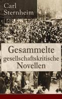 Carl Sternheim: Gesammelte gesellschaftskritische Novellen