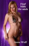 Anna Wolf: Fünf Milfs für mich