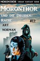 Art Norman: Moronthor und die Druiden-Rache: Moronthor 12