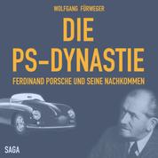 Die PS-Dynastie - Ferdinand Porsche und seine Nachkommen (Ungekürzt)