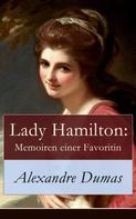 Alexandre Dumas: Lady Hamilton: Memoiren einer Favoritin