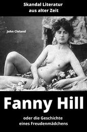 Fanny Hill oder die Geschichte eines Freudenmädchens (mit Aktaufnahmen) - Skandal Literatur aus alter Zeit