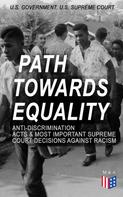 U.S. Government: Path Towards Equality: Anti-Discrimination Acts & Most Important Supreme Court Decisions Against Racism