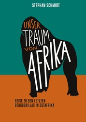 Unser Traum von Afrika - Reise zu den letzten Berggorillas in Ostafrika
