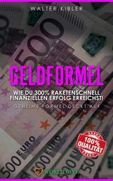 GELDFORMEL - Wie du 300% raketenschnell finanziellen Erfolg erreichst! Geheime Formel deckt auf