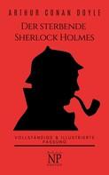 Arthur Conan Doyle: Der sterbende Sherlock Holmes und andere Detektivgeschichten