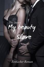 My beauty Slave - Erotischer Roman