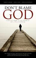John W. Schoenheit: Don't Blame God