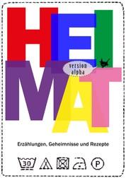 Heimat - version alpha - Erzählungen, Geheimnisse und Rezepte