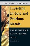 Alan Northcott: The Complete Guide to Investing in Gold and Precious Metals