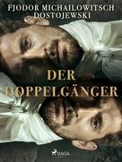 Fjodor M Dostojewski: Der Doppelgänger