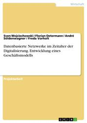 Datenbasierte Netzwerke im Zeitalter der Digitalisierung. Entwicklung eines Geschäftsmodells