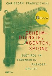 Geheimdienste, Agenten, Spione - Südtirol im Fadenkreuz fremder Mächte