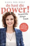 Kasia Katarzyna Mol-Wolf: Du hast die Power! ─ Verwirkliche deinen Traum ★★★