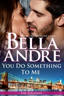 Bella Andre: You Do Something To Me (New York Sullivans 3) ★★★★