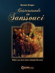 Geisterstunde in Sanssouci - Bilder aus dem Leben Adolph Menzels