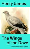 Henry James: The Wings of the Dove (The Unabridged Edition in 2 volumes)