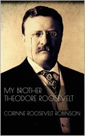 Corinne Roosevelt Robinson: My Brother Theodore Roosevelt