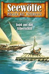 Seewölfe - Piraten der Weltmeere 732 - Jagd auf das Silberschiff