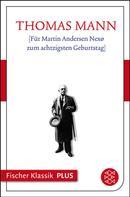 Thomas Mann: [Für Martin Andersen Nexø zum achtzigsten Geburtstag]