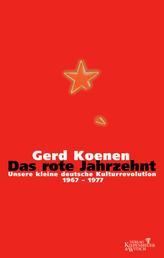 Das rote Jahrzehnt - Unsere kleine deutsche Kulturrevolution 1967-1977