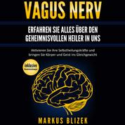 Vagus Nerv - Erfahren Sie alles über den geheimnisvollen Heiler in uns - Aktivieren Sie ihre Selbstheilungskräfte und bringen Sie Körper und Geist ins Gleichgewicht - inklusive Stimulationsübungen
