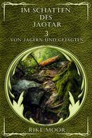 Rike Moor: Im Schatten des Jaotar: Von Jägern und Gejagten