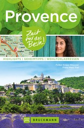 Bruckmann Reiseführer Provence: Zeit für das Beste - Highlights, Geheimtipps, Wohlfühladressen