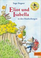 Ingo Siegner: Eliot und Isabella in den Räuberbergen