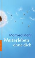 Manfred Mohr: Weiterleben ohne dich ★★★★