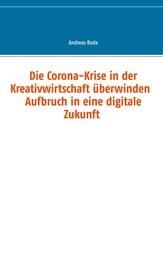 Die Corona-Krise in der Kreativwirtschaft überwinden - Aufbruch in eine digitale Zukunft