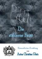 Anton Christian Glatz: Die stählerne Faust