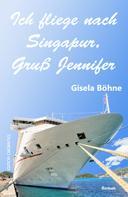 Gisela Böhne: Ich fliege nach Singapur, Gruß Jennifer ★★★★★