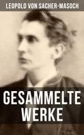 Leopold Sacher-Masoch: Gesammelte Werke von Sacher-Masoch