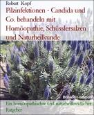 Robert Kopf: Pilzinfektionen - Candida und Co. behandeln mit Homöopathie, Schüsslersalzen und Naturheilkunde ★★★★