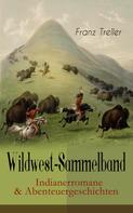 Franz Treller: Wildwest-Sammelband: Indianerromane & Abenteuergeschichten ★★★★★