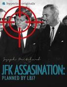 Joseph Pritchard: The JFK Assassination: Planned by LBJ?