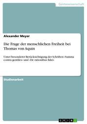 Die Frage der menschlichen Freiheit bei Thomas von Aquin - Unter besonderer Berücksichtigung der Schriften »Summa contra gentiles« und »De rationibus fidei«