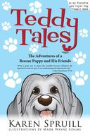 Karen Spruill: Teddy Tales: The Adventures of a Rescue Puppy and His Friends