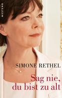 Simone Rethel: Sag nie du bist zu alt ★★★