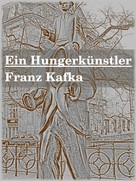 Franz Kafka: Ein Hungerkünstler