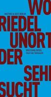 Wolfgang Riedel: Unort der Sehnsucht
