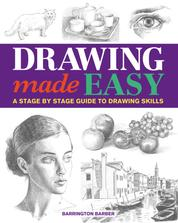 Drawing Made Easy - A Stage by Stage Guide to Drawing Skills