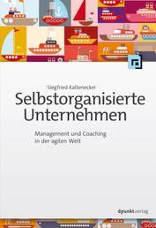Selbstorganisierte Unternehmen - Management und Coaching in der agilen Welt