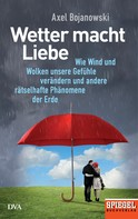Axel Bojanowski: Wetter macht Liebe ★★★