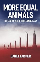 More Equal Animals - The Subtle Art of True Democracy