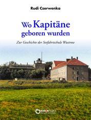 Wo Kapitäne geboren wurden - Zur Geschichte der Seefahrtschule Wustrow