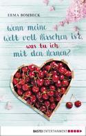 Erma Bombeck: Wenn meine Welt voll Kirschen ist, was tu ich mit den Kernen? ★★★★