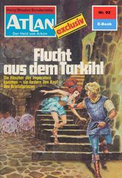 """Atlan 92: Flucht aus dem Tarkihi - Atlan-Zyklus """"Der Held von Arkon"""""""